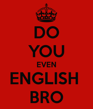 do-you-even-english-bro